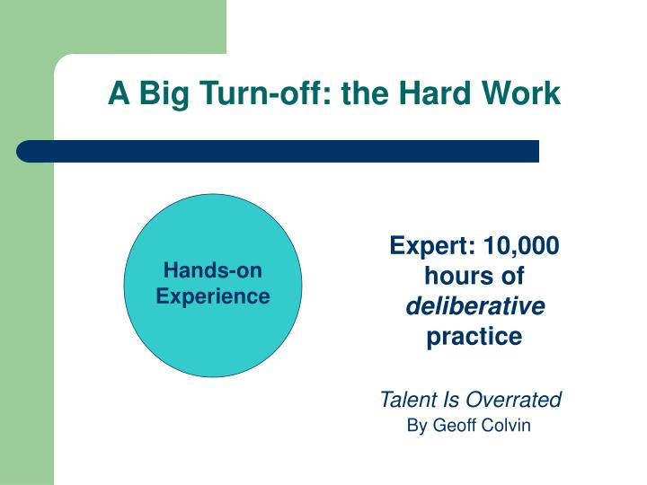 A Big Turn-off: the Hard Work