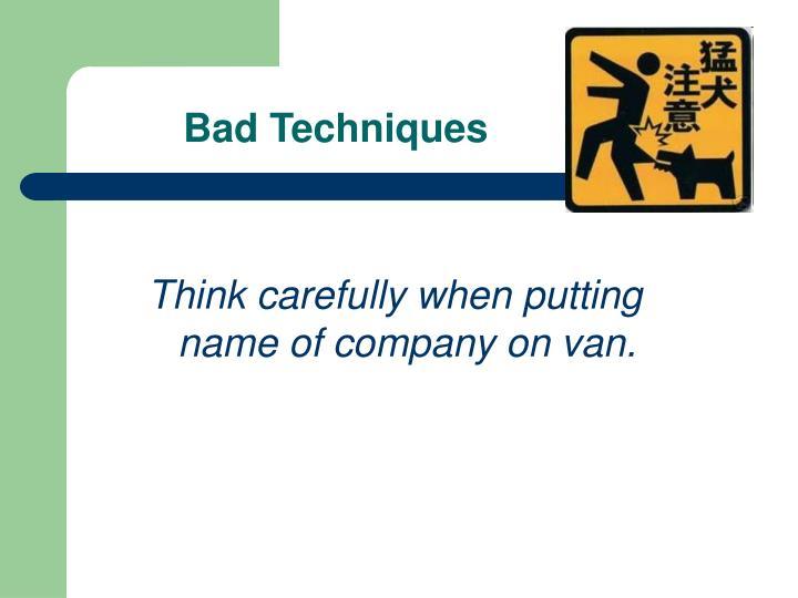 Bad Techniques