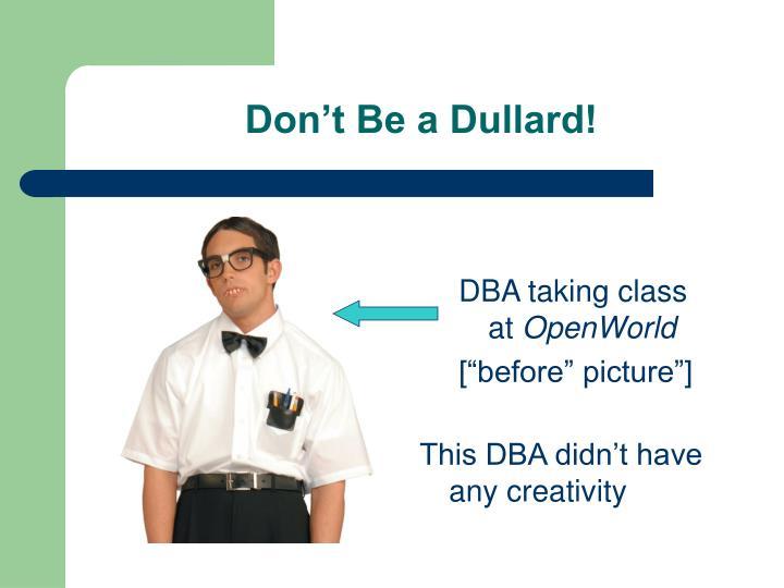 Don't Be a Dullard!