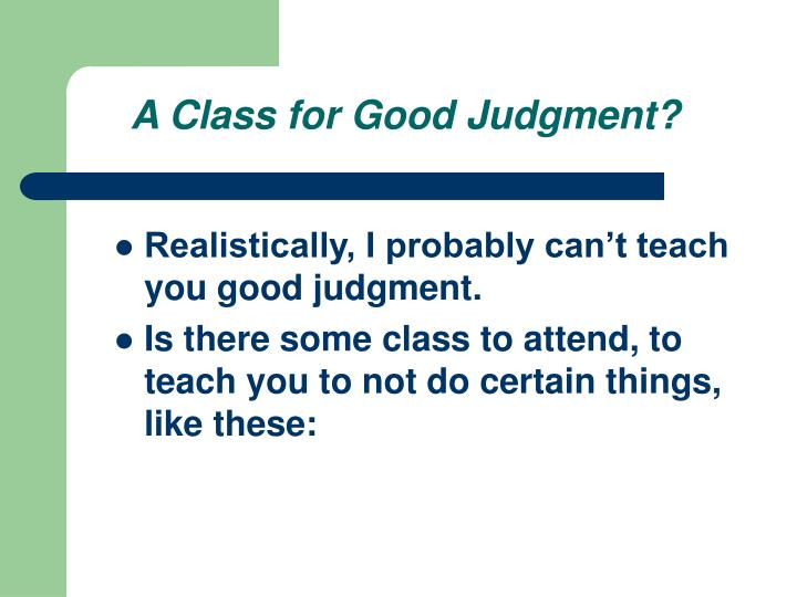 A Class for Good Judgment?