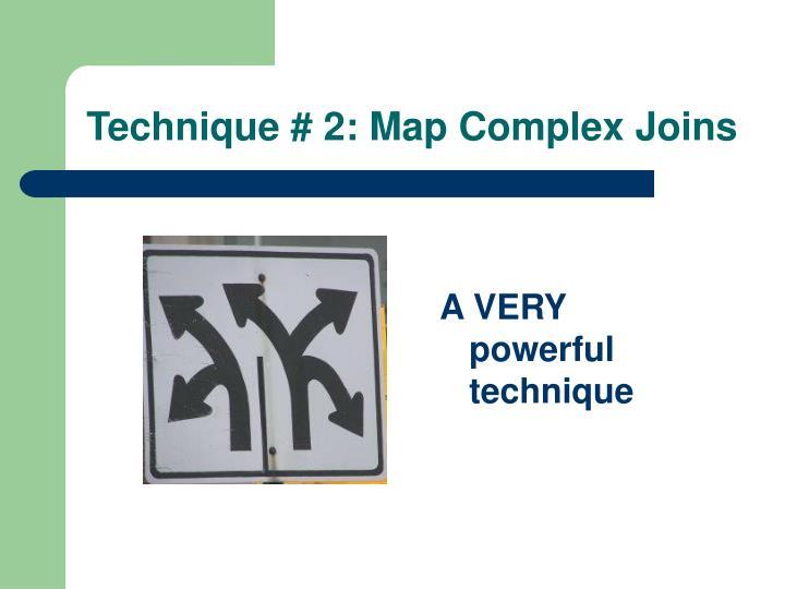 Technique # 2: Map Complex Joins