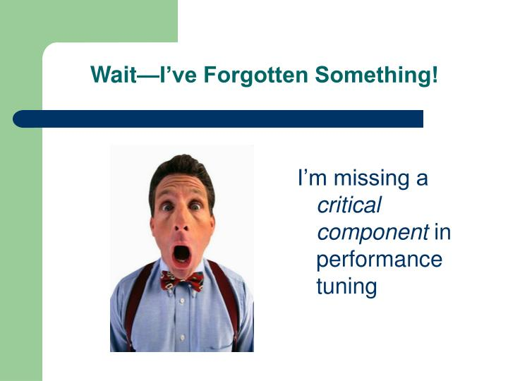 Wait—I've Forgotten Something!