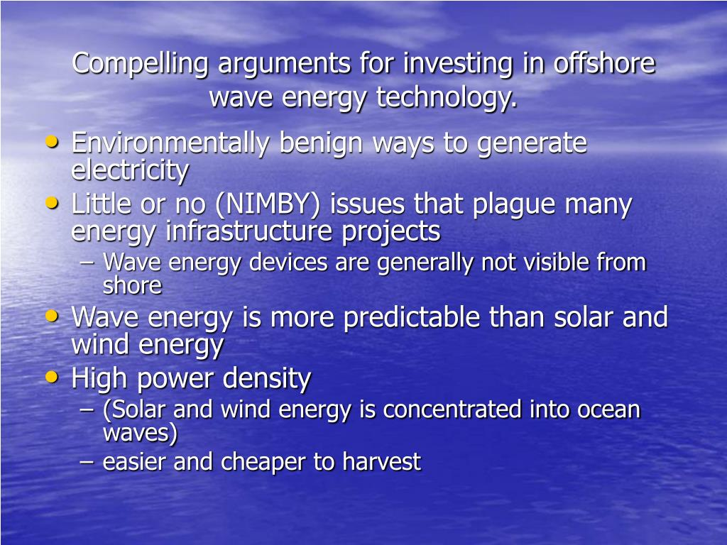 Compelling arguments for investing in offshore wave energy technology.