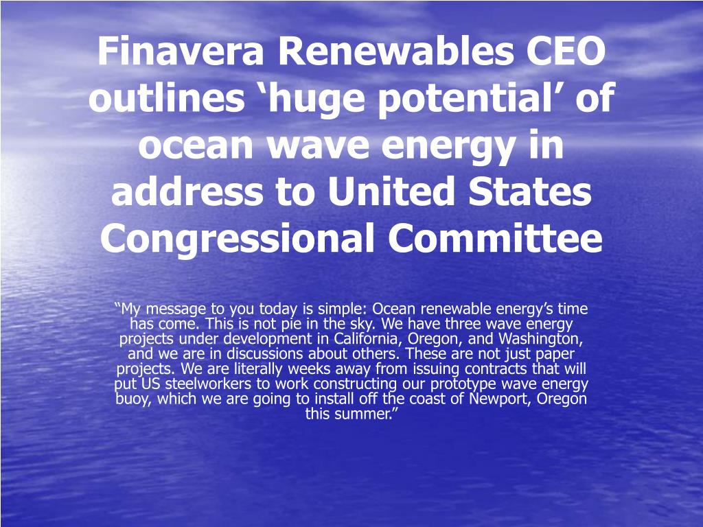 Finavera Renewables CEO outlines 'huge potential' of ocean wave energy in address to United States Congressional Committee