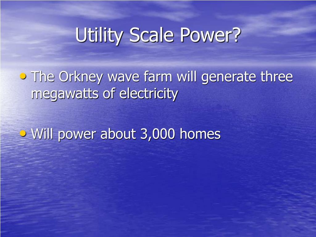 Utility Scale Power?