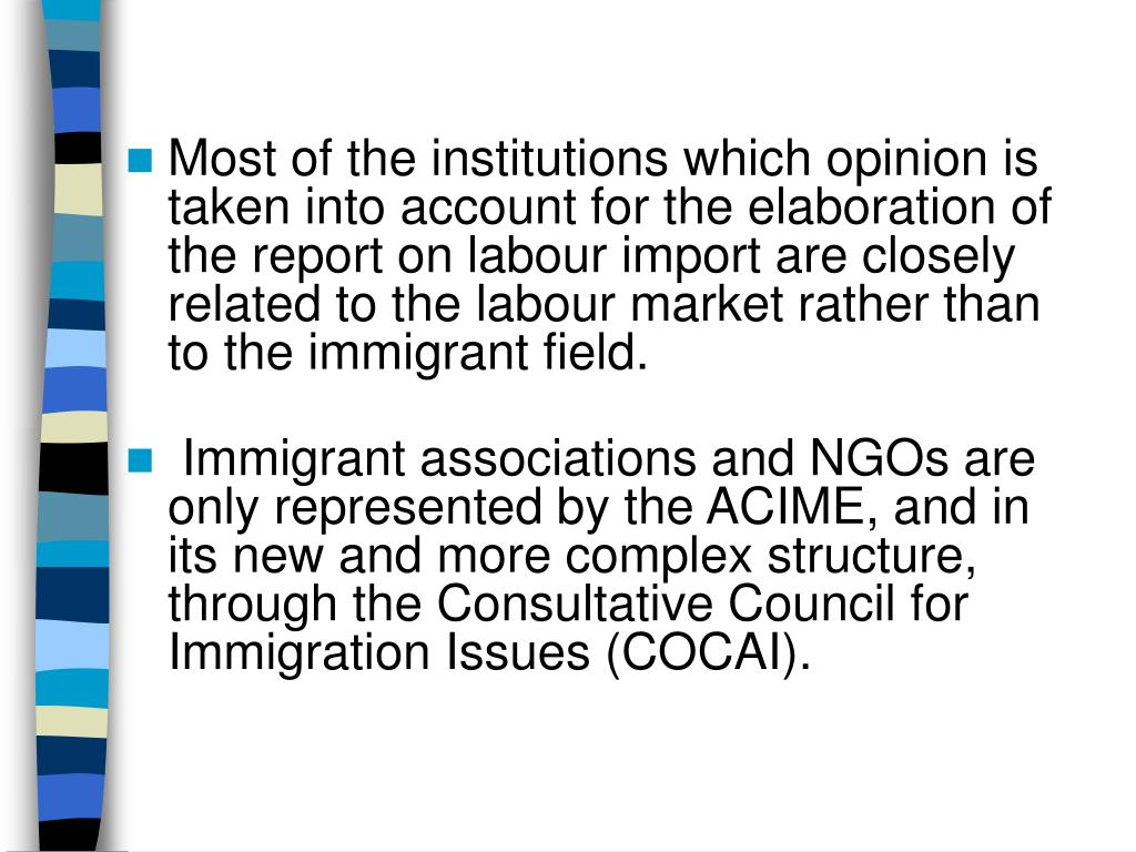 Most of the institutions which opinion is taken into account for the elaboration of the report on labour import are closely related to the labour market rather than to the immigrant field.