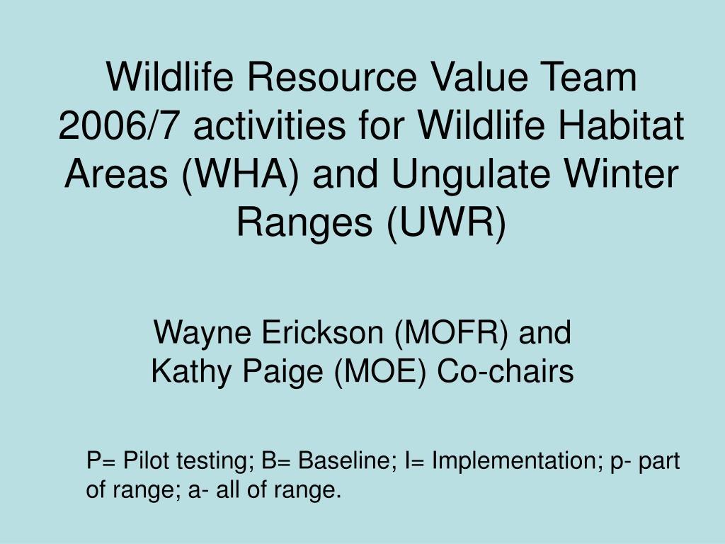 Wildlife Resource Value Team 2006/7 activities for Wildlife Habitat Areas (WHA) and Ungulate Winter Ranges (UWR)