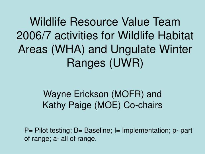 Wildlife Resource Value Team 2006/7 activities for Wildlife Habitat Areas (WHA) and Ungulate Winter ...