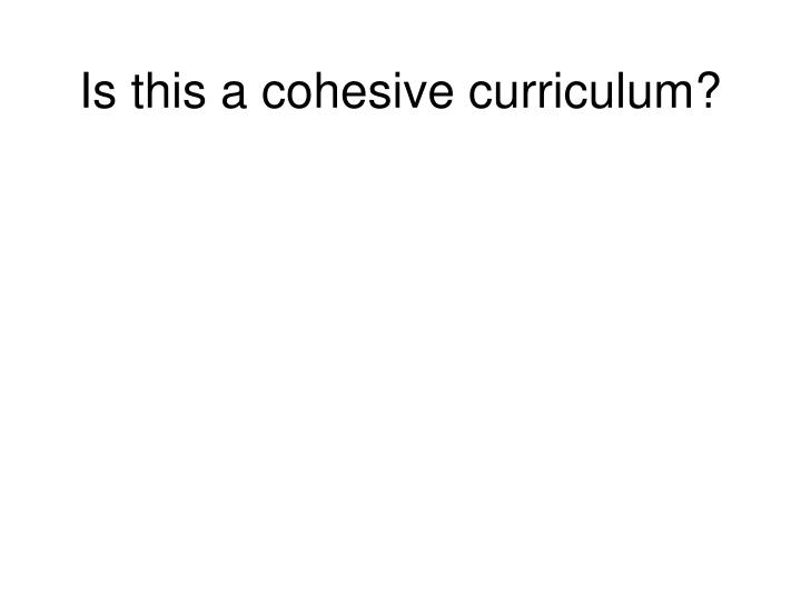 Is this a cohesive curriculum?