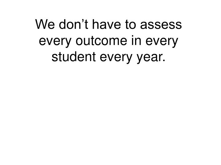 We don't have to assess