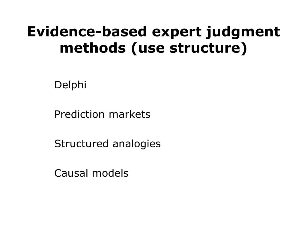 Evidence-based expert judgment methods (use structure)