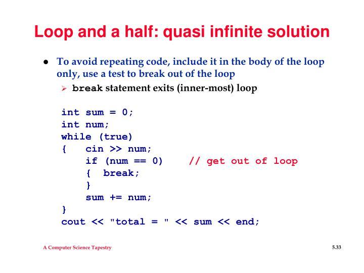 Loop and a half: quasi infinite solution
