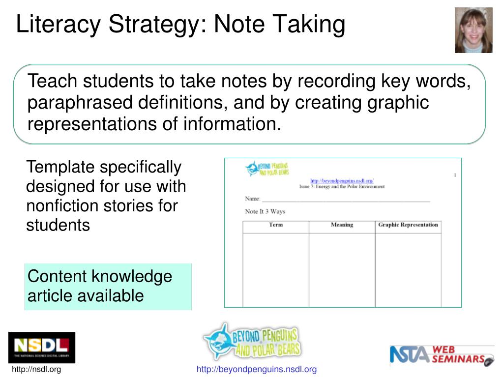 Teach students to take notes by recording key words, paraphrased definitions, and by creating graphic representations of information.