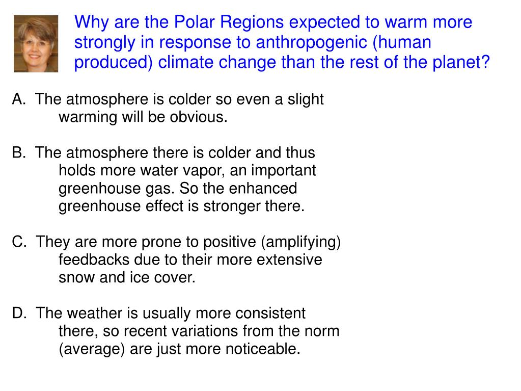 A. The atmosphere is colder so even a slight warming will be obvious.