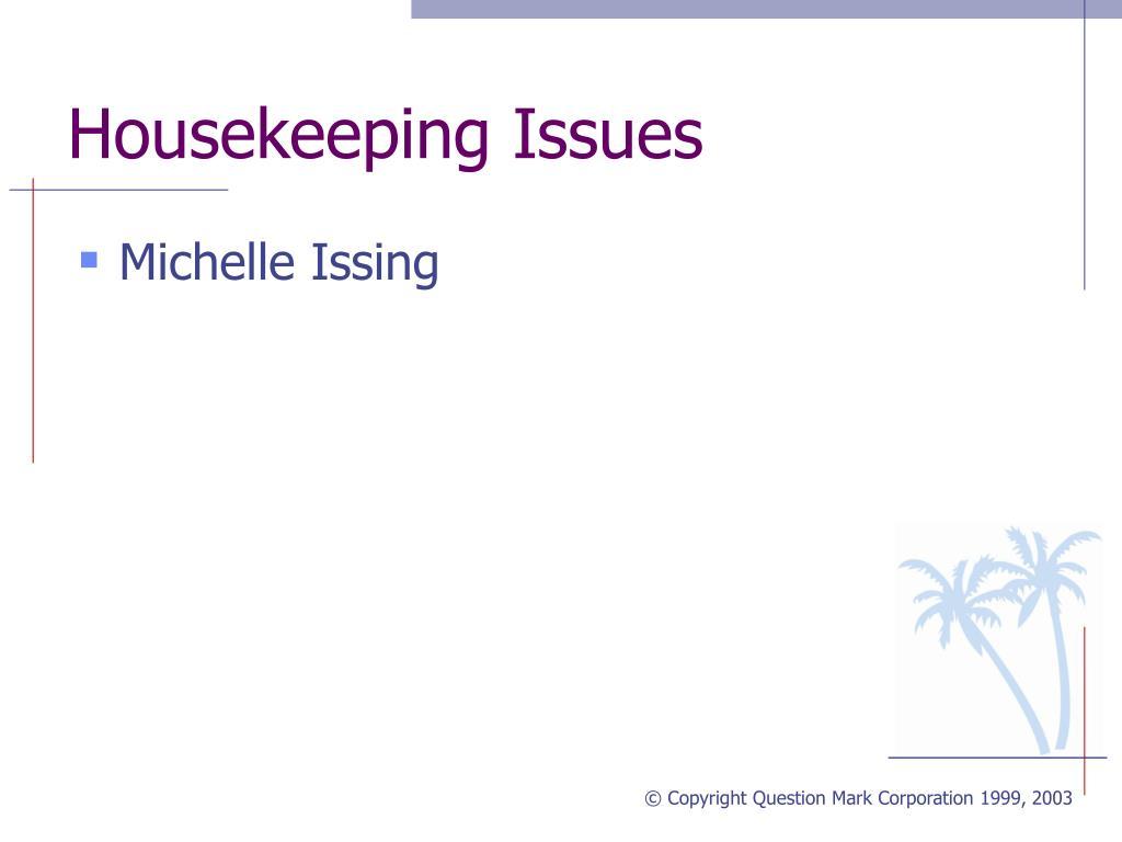 Housekeeping Issues