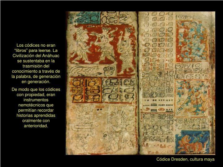 """Los códices no eran """"libros"""" para leerse. La Civilización del Anáhuac se sustentaba en la trasmisión del conocimiento a través de la palabra, de generación en generación."""