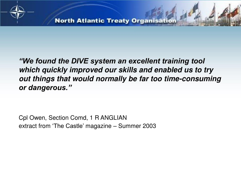 """We found the DIVE system an excellent training tool which quickly improved our skills and enabled us to try out things that would normally be far too time-consuming or dangerous."""