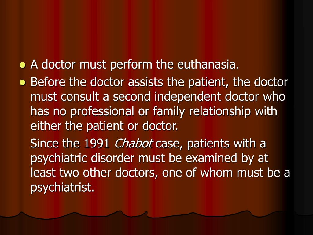 A doctor must perform the euthanasia.
