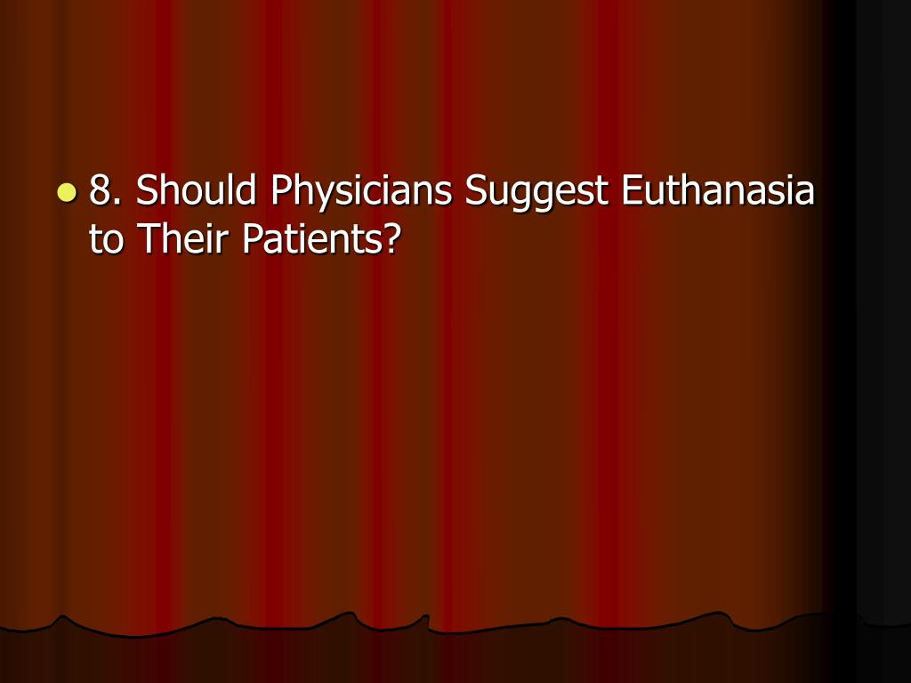 8. Should Physicians Suggest Euthanasia to Their Patients?