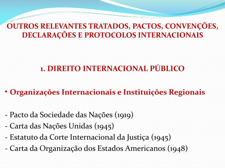OUTROS RELEVANTES TRATADOS, PACTOS, CONVENES, DECLARAES E PROTOCOLOS INTERNACIONAIS