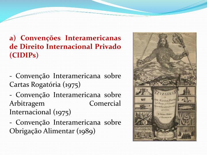 a) Convenes Interamericanas de Direito Internacional Privado (CIDIPs)