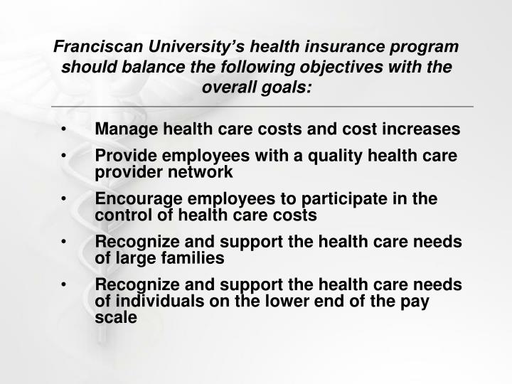 Franciscan University's health insurance program should balance the following objectives with the ...