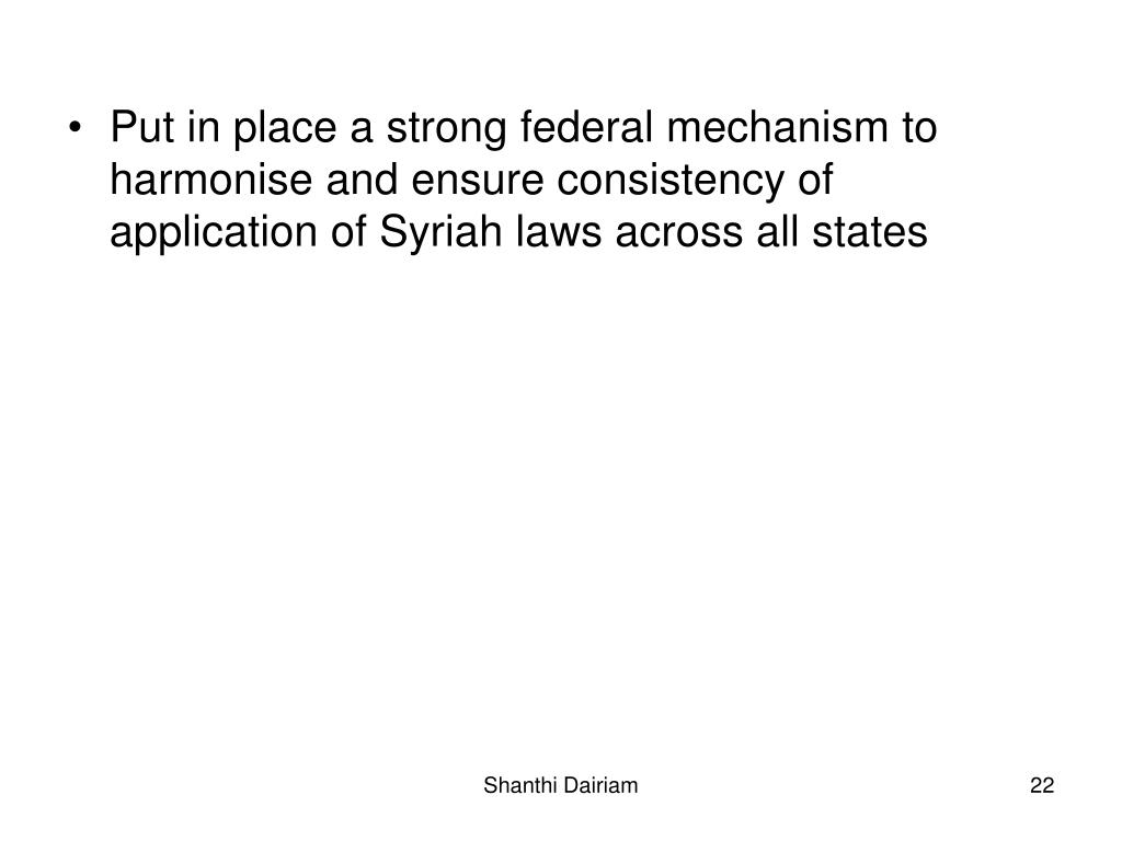 Put in place a strong federal mechanism to harmonise and ensure consistency of application of Syriah laws across all states