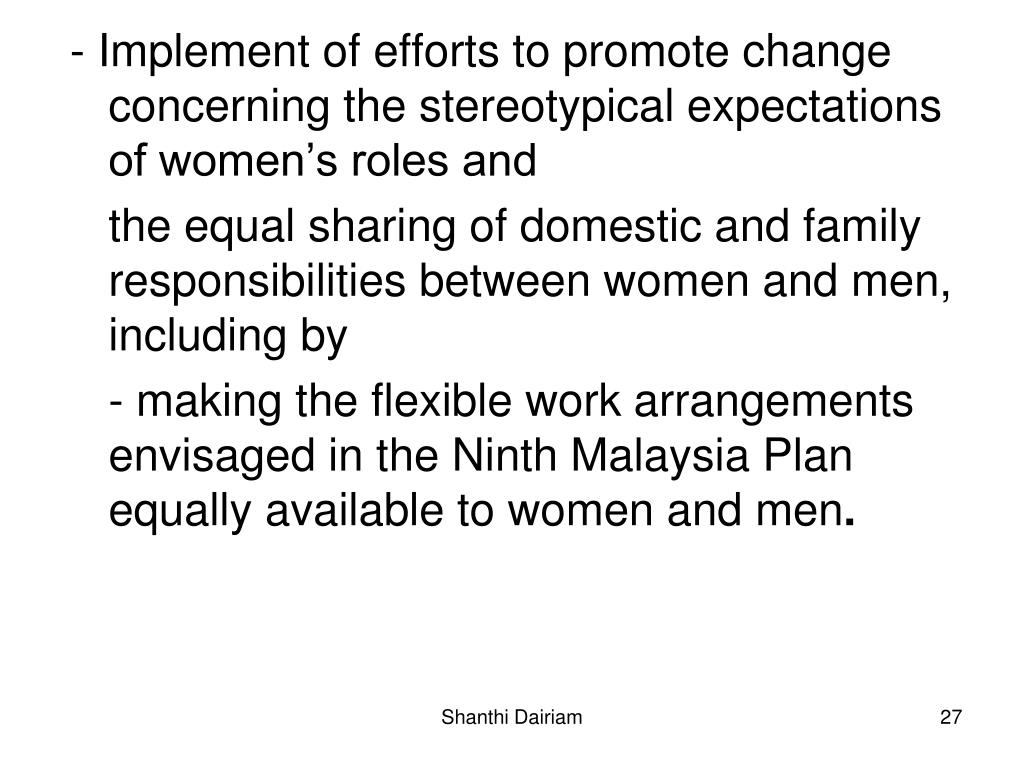 - Implement of efforts to promote change concerning the stereotypical expectations of women's roles and