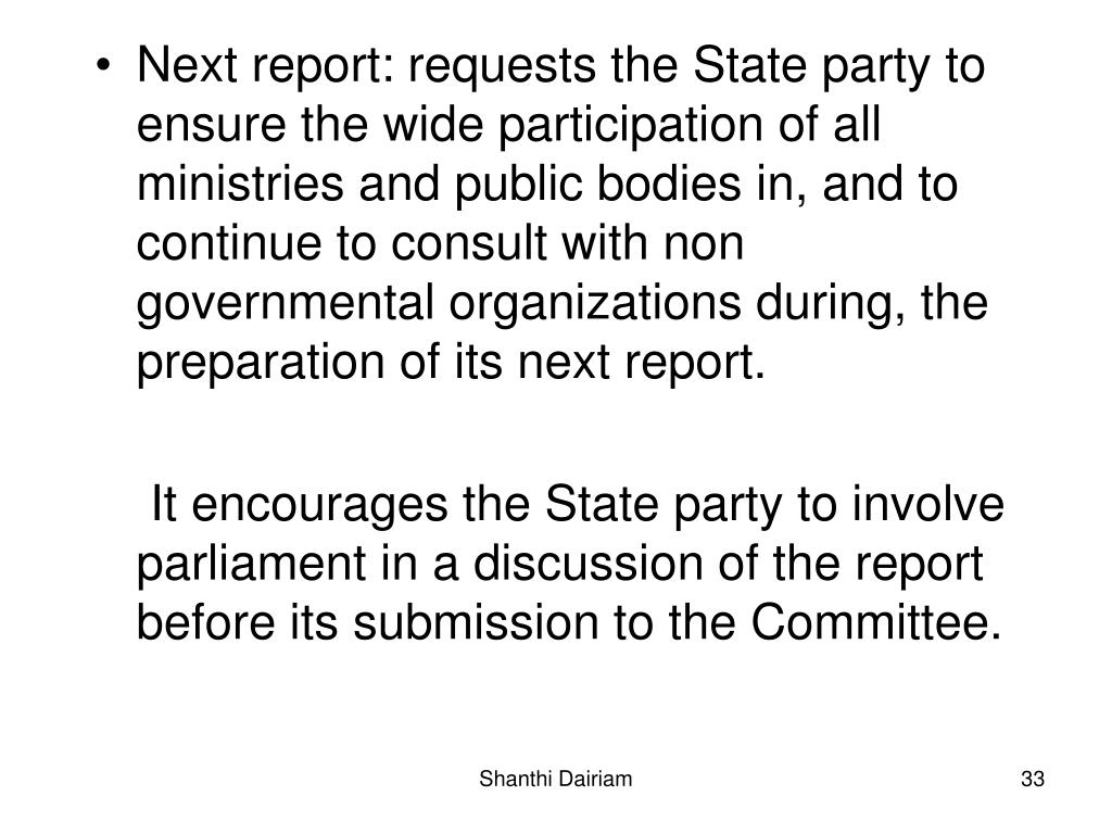Next report: requests the State party to ensure the wide participation of all ministries and public bodies in, and to continue to consult with non governmental organizations during, the preparation of its next report.