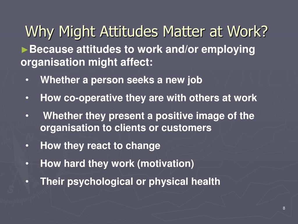 Why Might Attitudes Matter at Work?