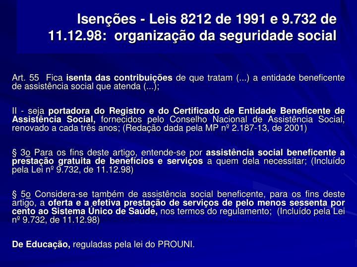 Isenções - Leis 8212 de 1991 e 9.732 de 11.12.98:  organização da seguridade social