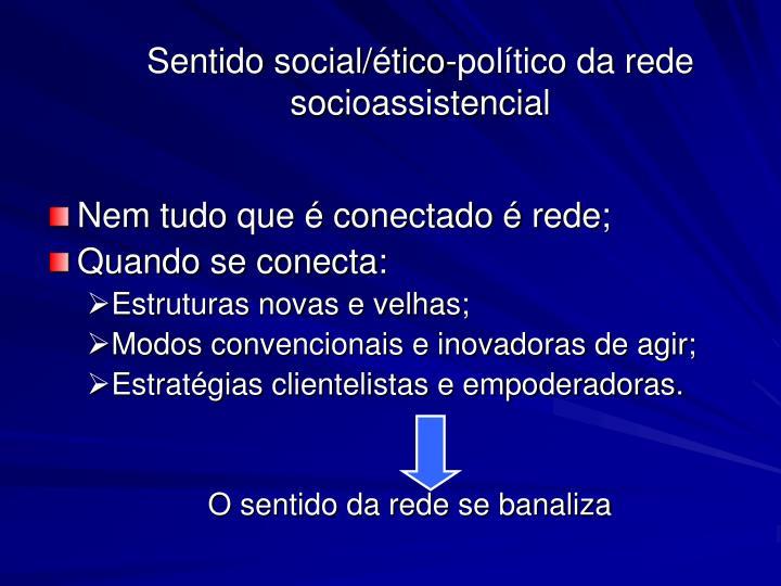 Sentido social/ético-político da rede socioassistencial