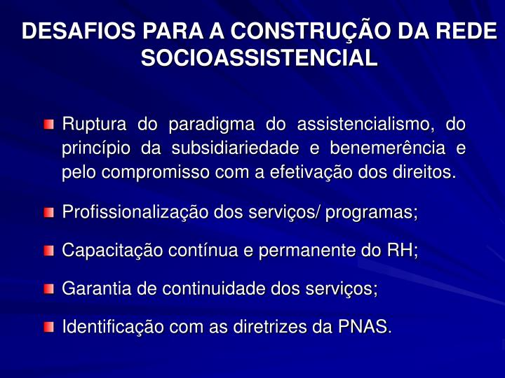 Ruptura do paradigma do assistencialismo, do princípio da subsidiariedade e benemerência e pelo compromisso com a efetivação dos direitos.