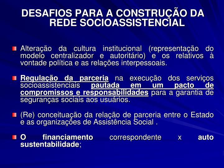 DESAFIOS PARA A CONSTRUÇÃO DA REDE SOCIOASSISTENCIAL