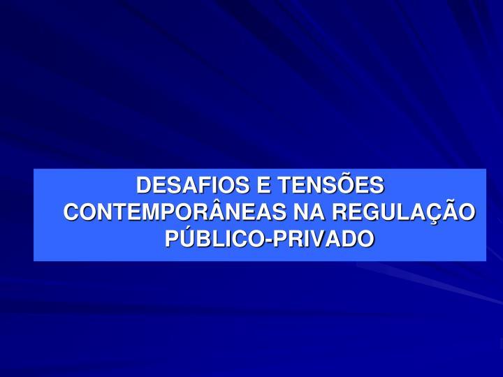 DESAFIOS E TENSÕES CONTEMPORÂNEAS NA REGULAÇÃO PÚBLICO-PRIVADO