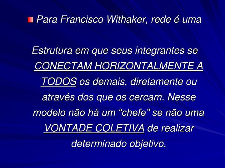 Para Francisco Withaker, rede é uma