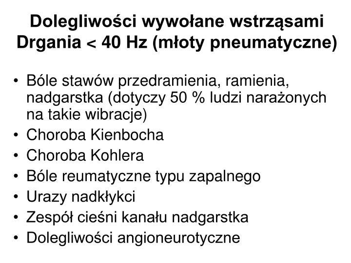 Dolegliwości wywołane wstrząsami Drgania < 40 Hz (młoty pneumatyczne)