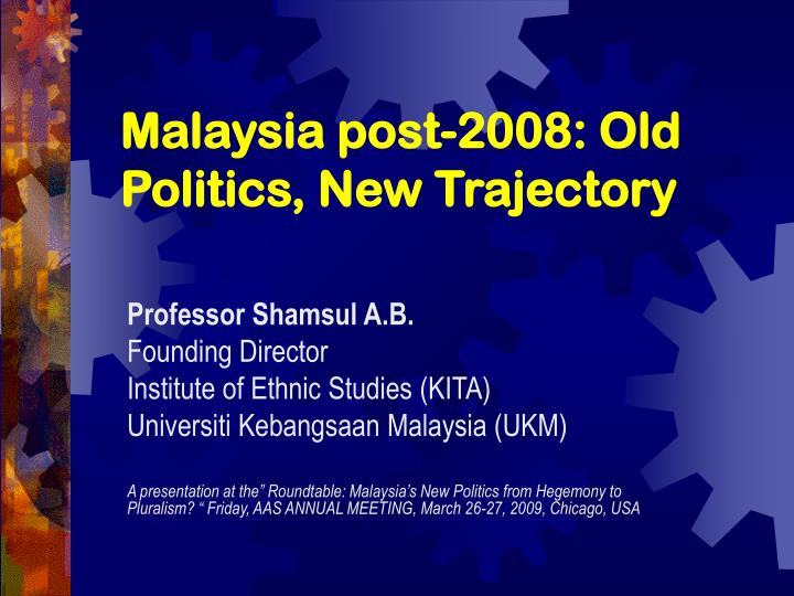 Malaysia post 2008 old politics new trajectory