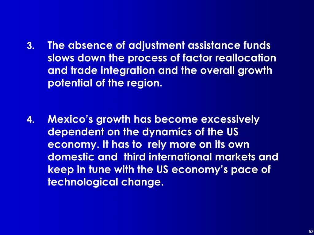 The absence of adjustment assistance funds slows down the process of factor reallocation and trade integration and the overall growth potential of the region.