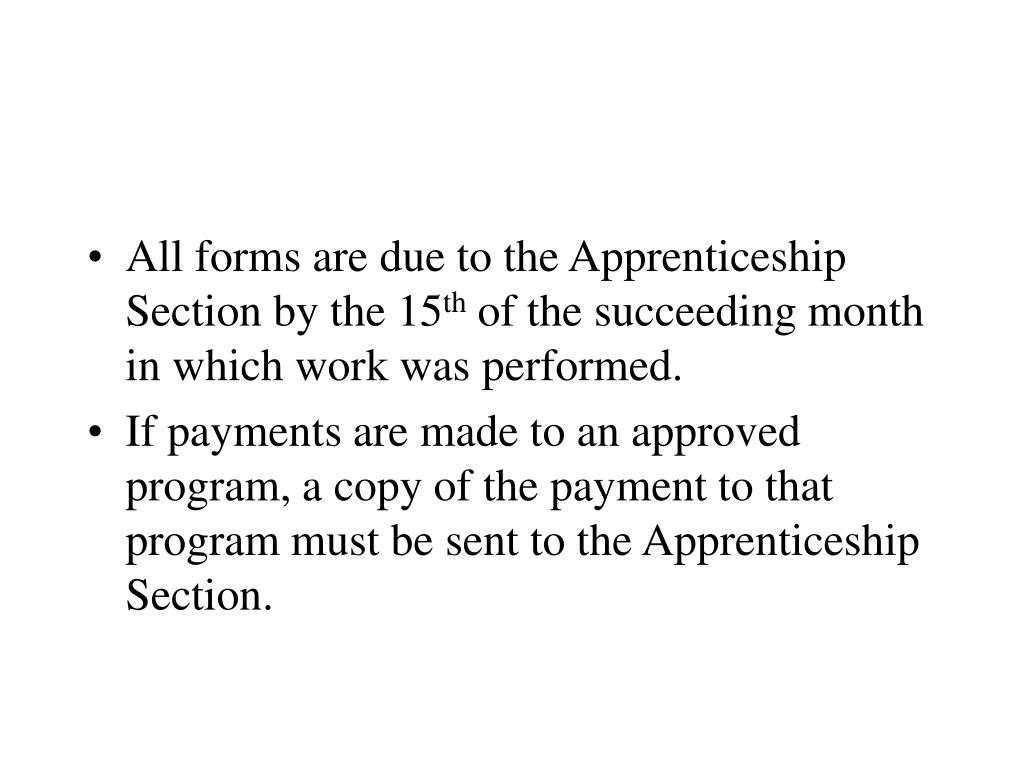 All forms are due to the Apprenticeship Section by the 15