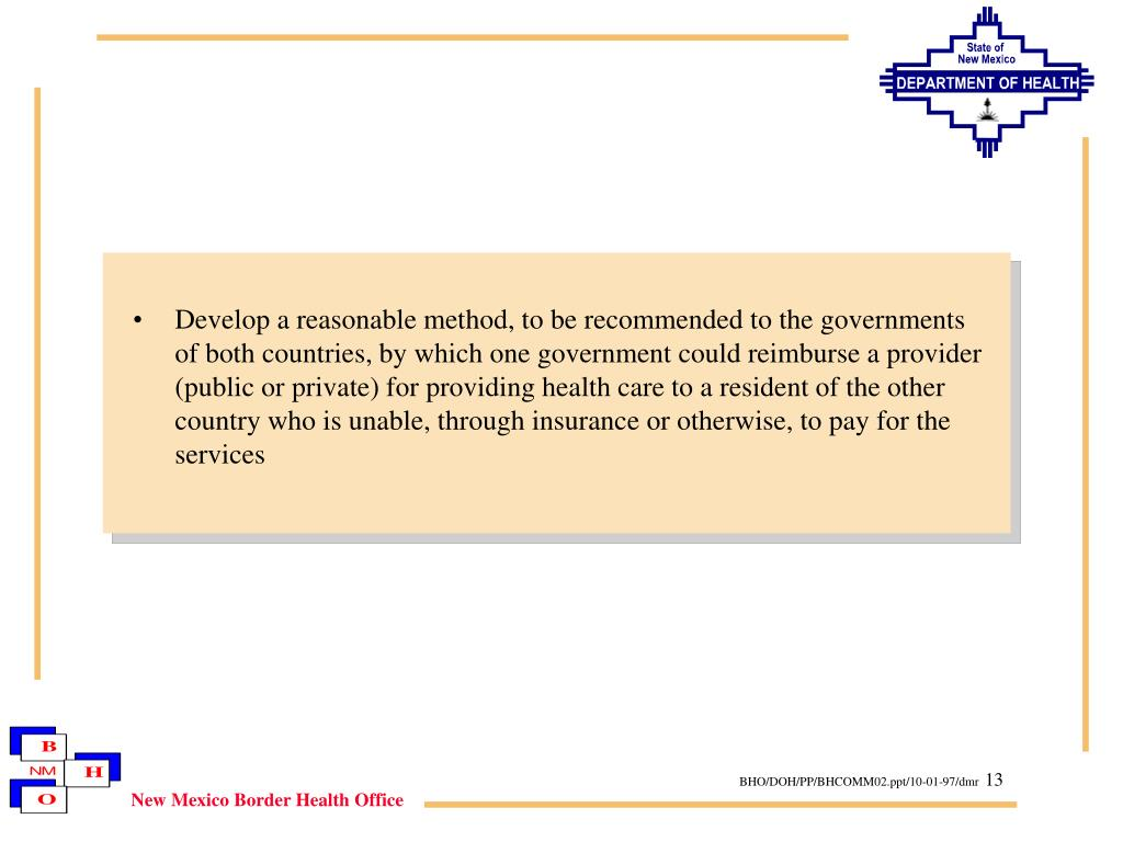 Develop a reasonable method, to be recommended to the governments of both countries, by which one government could reimburse a provider (public or private) for providing health care to a resident of the other country who is unable, through insurance or otherwise, to pay for the services