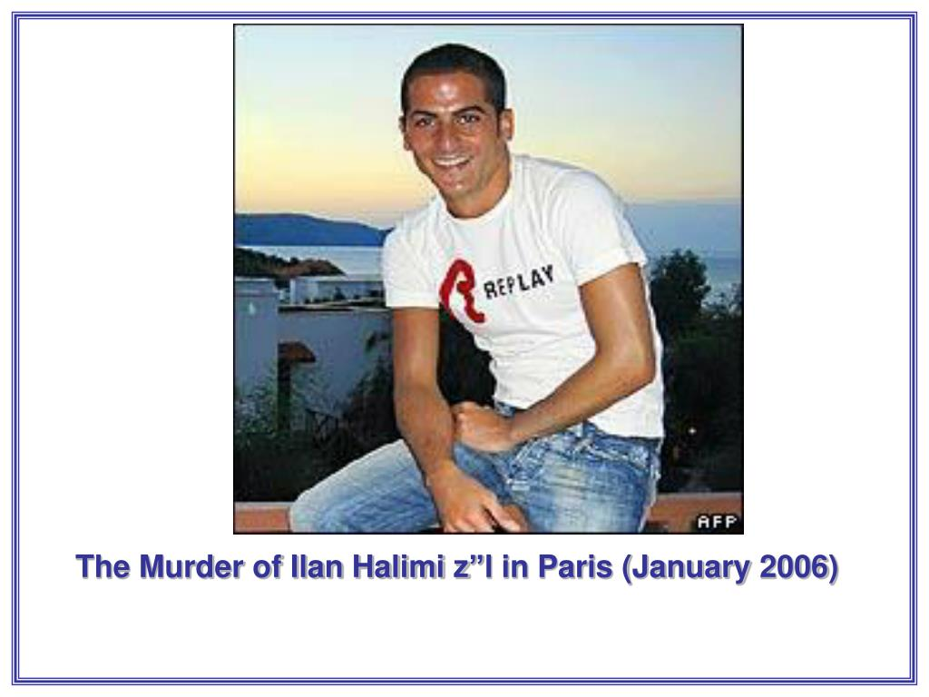 "The Murder of Ilan Halimi z""l in Paris (January 2006)"