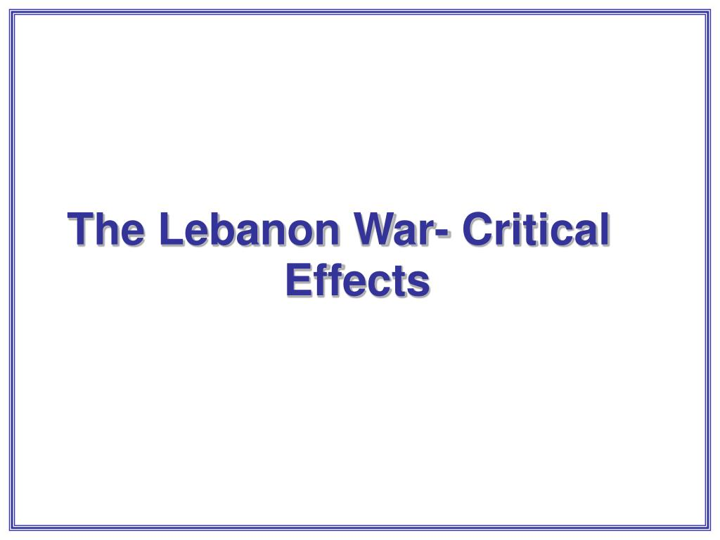 The Lebanon War- Critical  Effects
