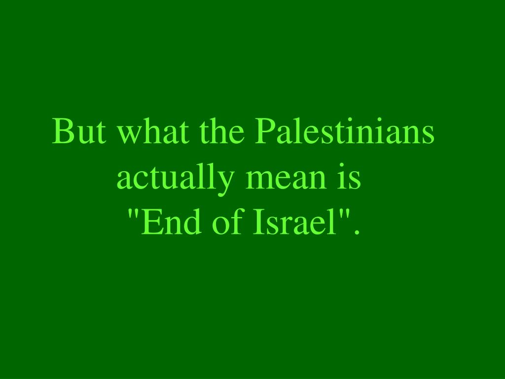 But what the Palestinians actually mean is
