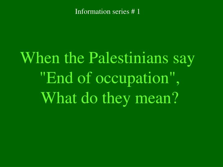 When the palestinians say end of occupation what do they mean