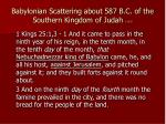 babylonian scattering about 587 b c of the southern kingdom of judah 1 of 2