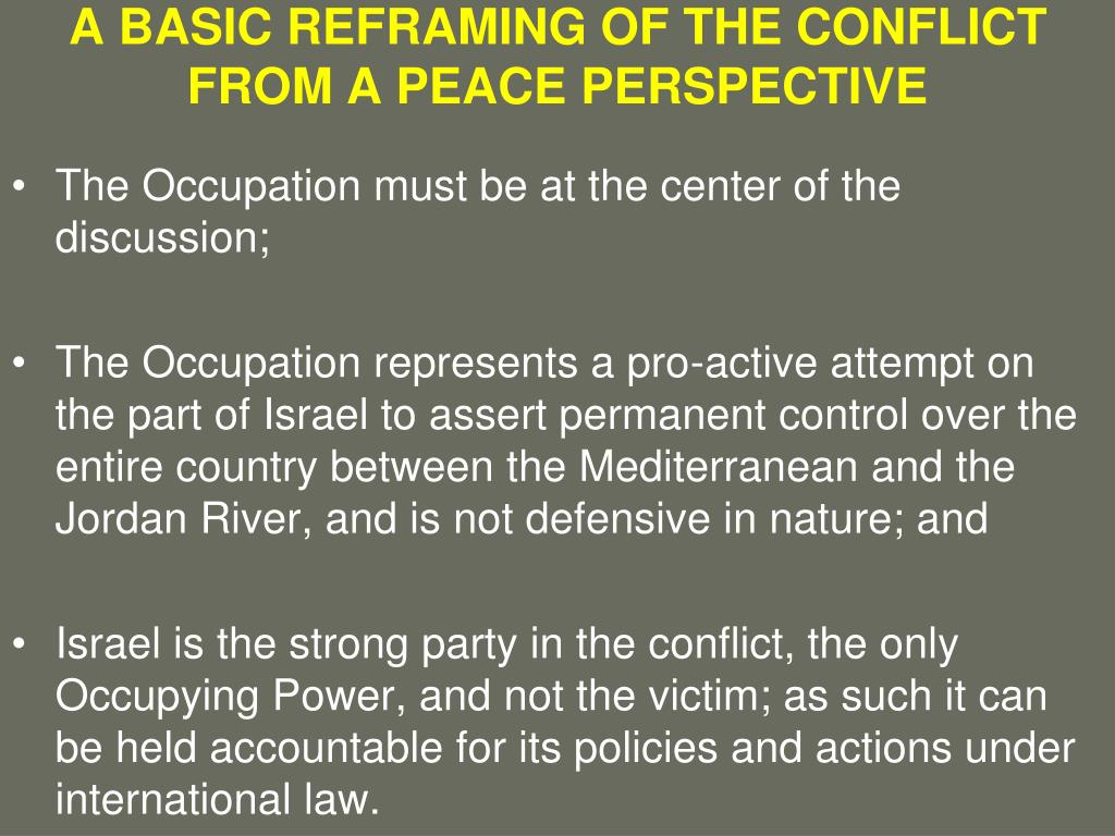 A BASIC REFRAMING OF THE CONFLICT FROM A PEACE PERSPECTIVE