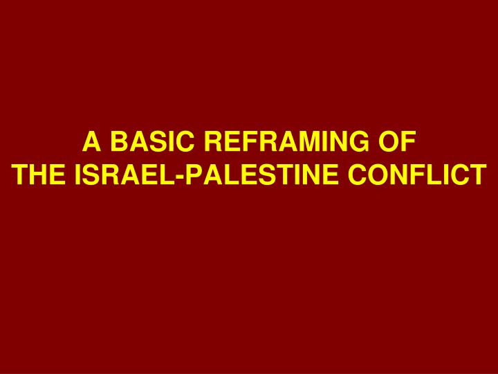 A basic reframing of the israel palestine conflict