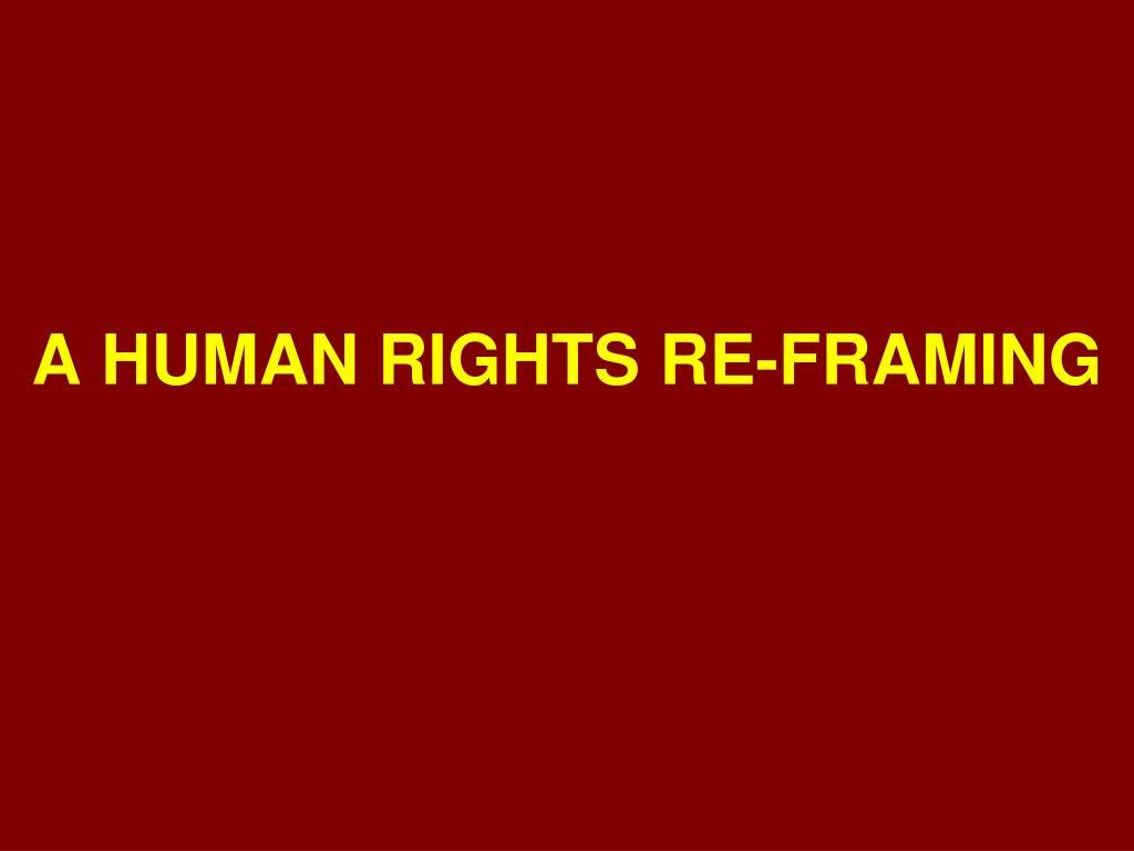 A HUMAN RIGHTS RE-FRAMING