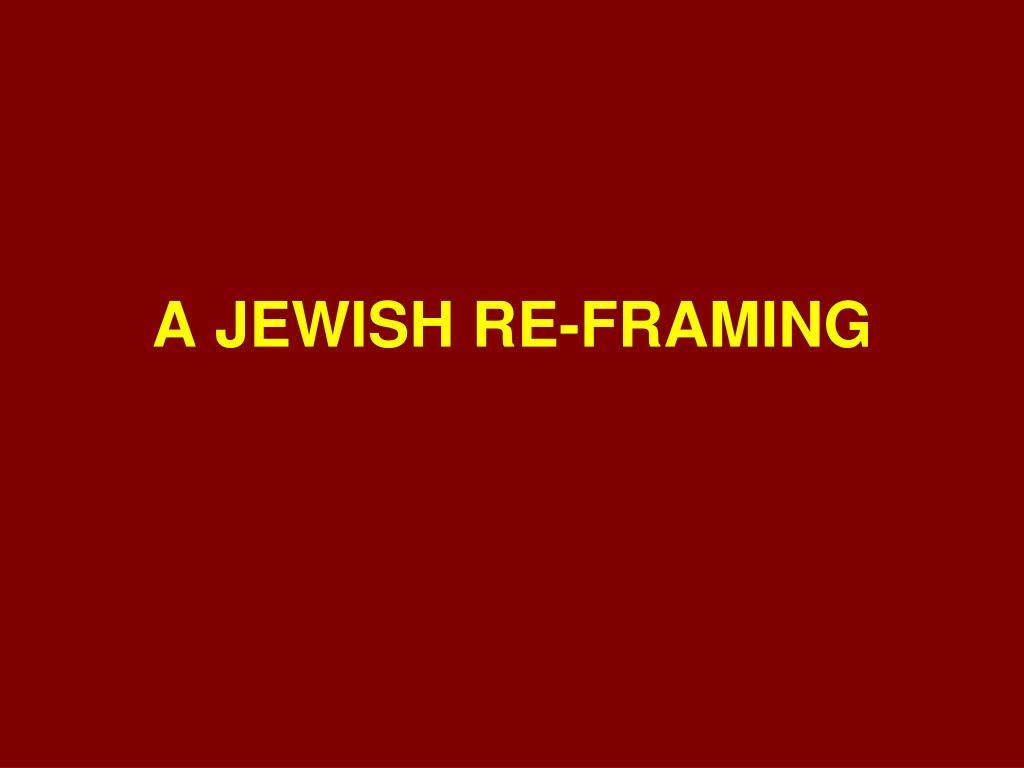 A JEWISH RE-FRAMING